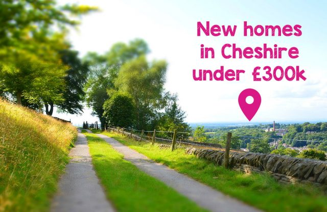 New homes in Cheshire under £300k